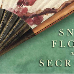 Snow Flower and the Secret Fan: A novel set in China