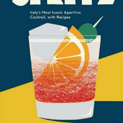 Book Review: Spritz, Italy's Most Iconic Aperitivo Cocktail